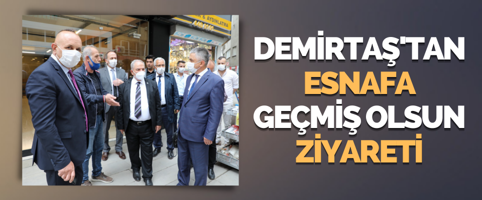 Demirtaş'tan Esnafa Geçmiş Olsun Ziyareti