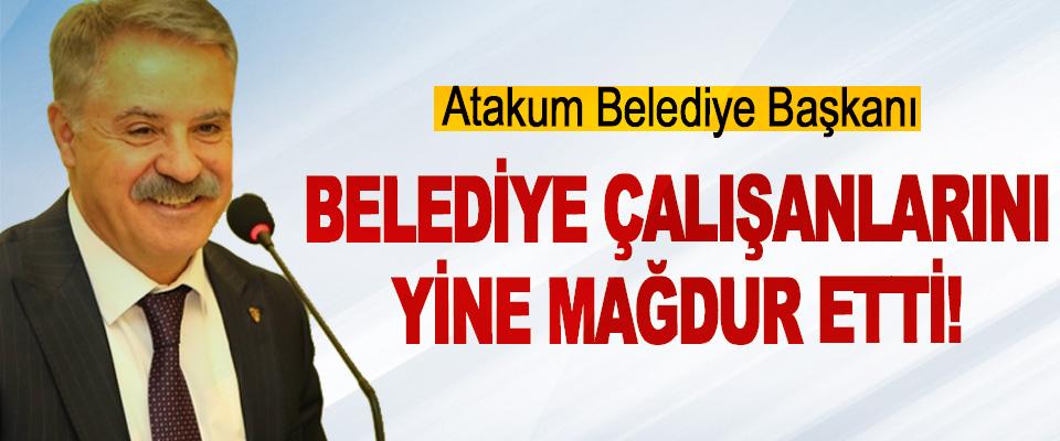 Deveci Atakum Beledisi çalışanlarını yine mağdur etti!