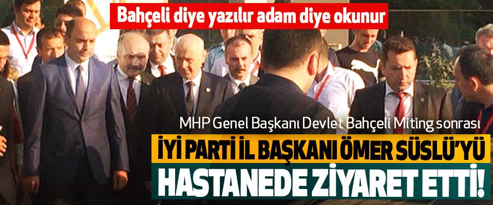 Devlet Bahçeli İyi parti il başkanı Ömer Süslü'yü hastanede ziyaret etti!