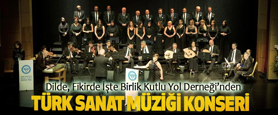 Dilde, Fikirde İşte Birlik Kutlu Yol Derneği'nden Türk Sanat Müziği Konseri