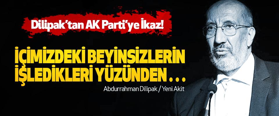 Dilipak'tan AK Parti'ye İkaz!
