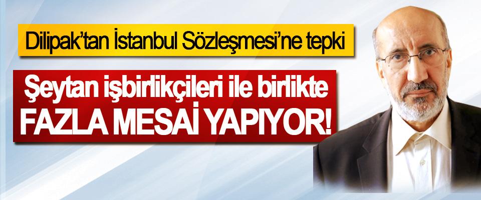 Dilipak'tan İstanbul Sözleşmesi'ne tepki: Şeytan işbirlikçileri ile birlikte Fazla Mesai Yapıyor!