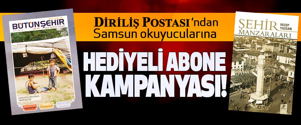 Diriliş Postası'ndan Samsun okuyucularına Hediyeli abone kampanyası!