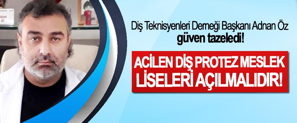 Diş Teknisyenleri Derneği Başkanı Adnan Öz güven tazeledi!