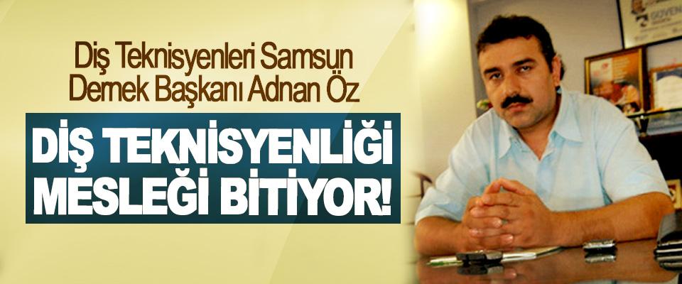 Diş Teknisyenleri Samsun Dernek Başkanı Adnan Öz: Diş teknisyenliği mesleği bitiyor!