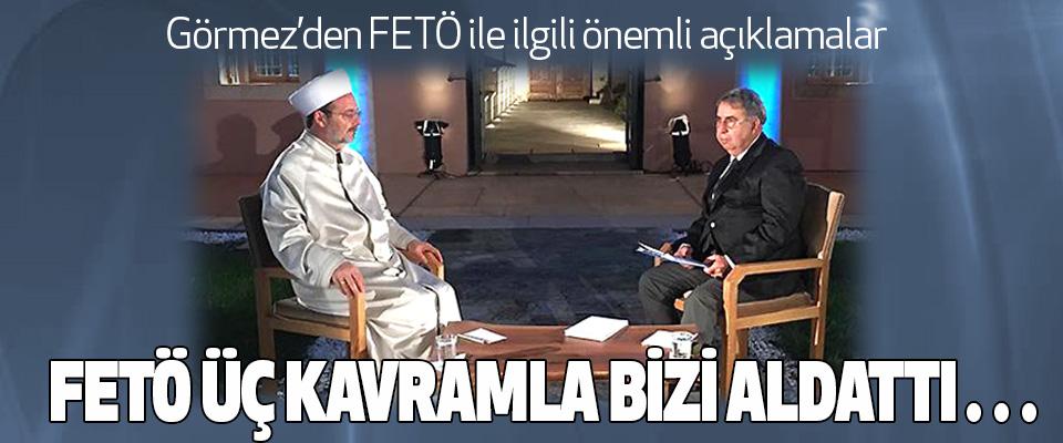 Diyanet İşleri Başkanı Görmez'den FETÖ ile ilgili önemli açıklamalar…