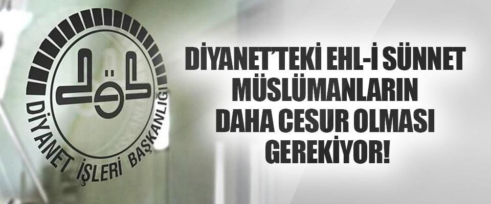 Diyanet'teki Ehl-i Sünnet Müslümanların Daha Cesur Olması Gerekiyor!