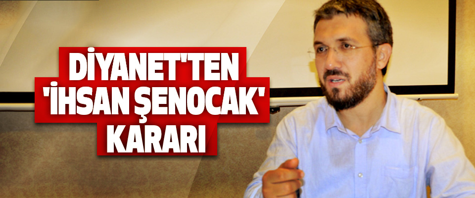 Diyanet'ten 'İhsan Şenocak' Kararı