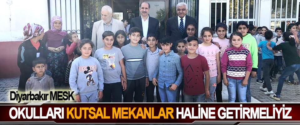 Diyarbakır MESK: Okulları Kutsal Mekanlar Haline Getirmeliyiz