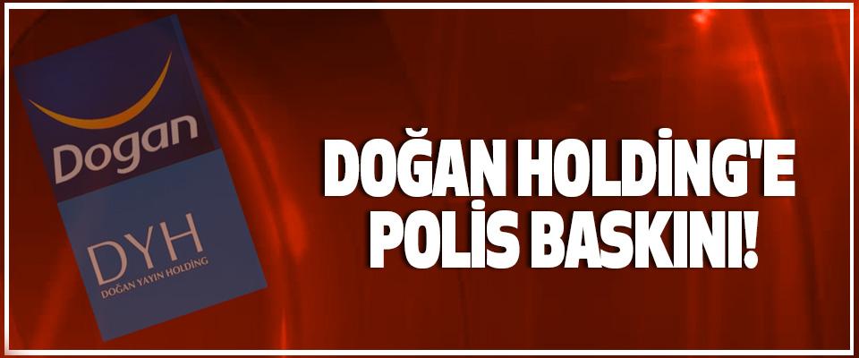 Doğan holding'e polis baskını!