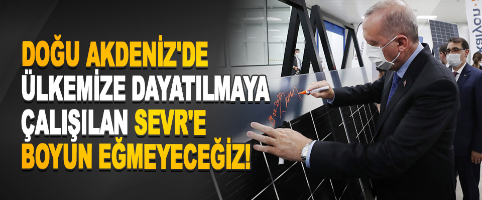 Doğu Akdeniz'de Ülkemize Dayatılmaya Çalışılan Sevr'e Boyun Eğmeyeceğiz!