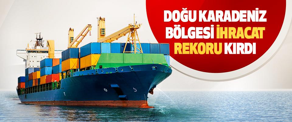 Doğu Karadeniz Bölgesi İhracatı Rekor Kırdı