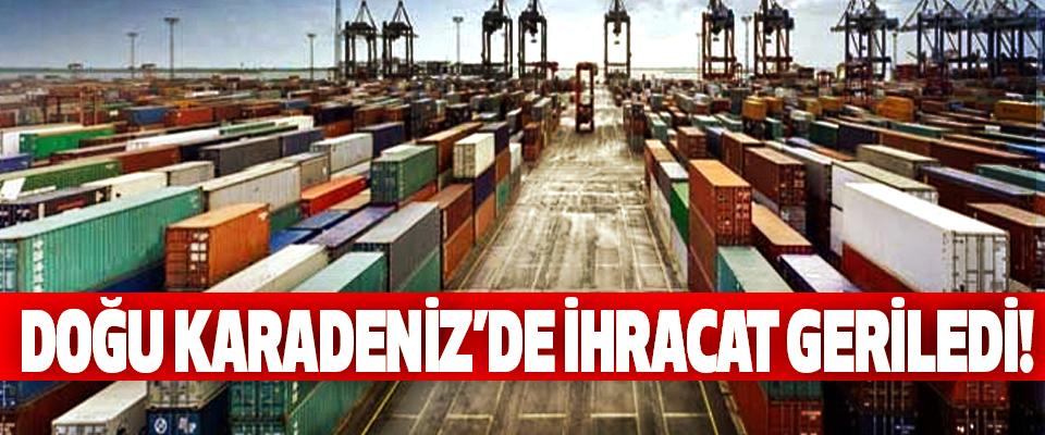 Doğu karadeniz'de ihracat geriledi!
