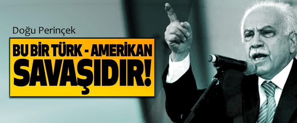 Doğu Perinçek: Bu bir Türk - Amerikan savaşıdır!