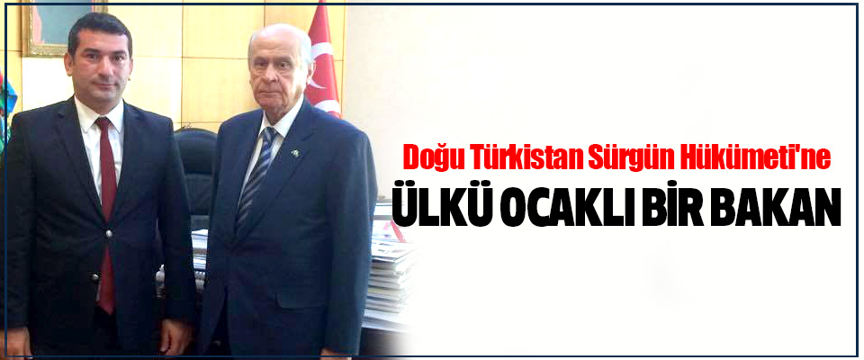 Doğu Türkistan Sürgün Hükümeti'ne Ülkü Ocaklı Bir Bakan