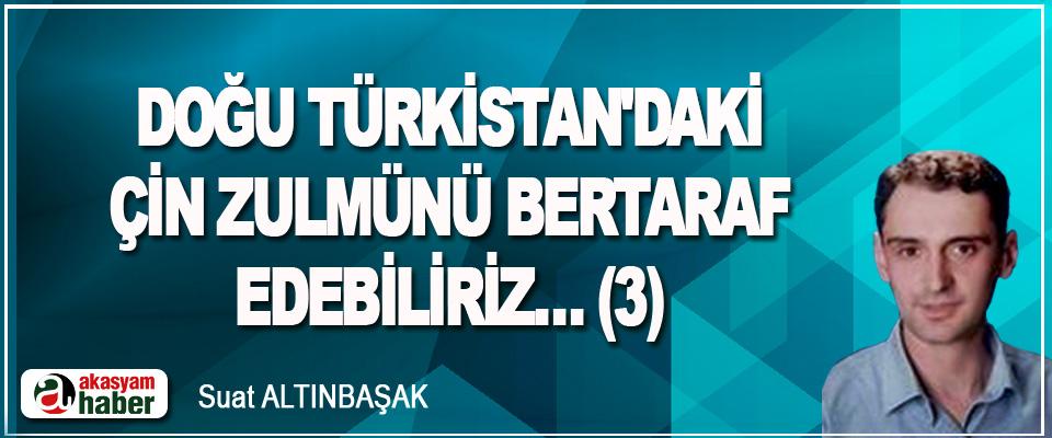Doğu Türkistan'daki Çin Zulmünü Bertaraf Edebiliriz… (3)