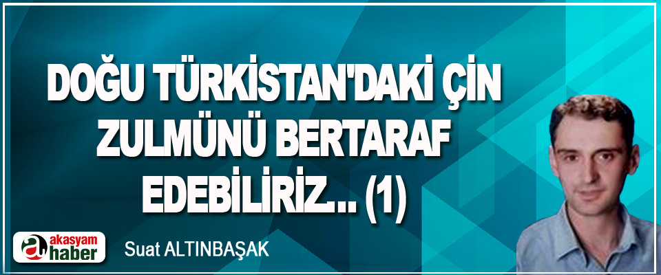 Doğu Türkistan'daki Çin Zulmünü Bertaraf Edebiliriz… (1)