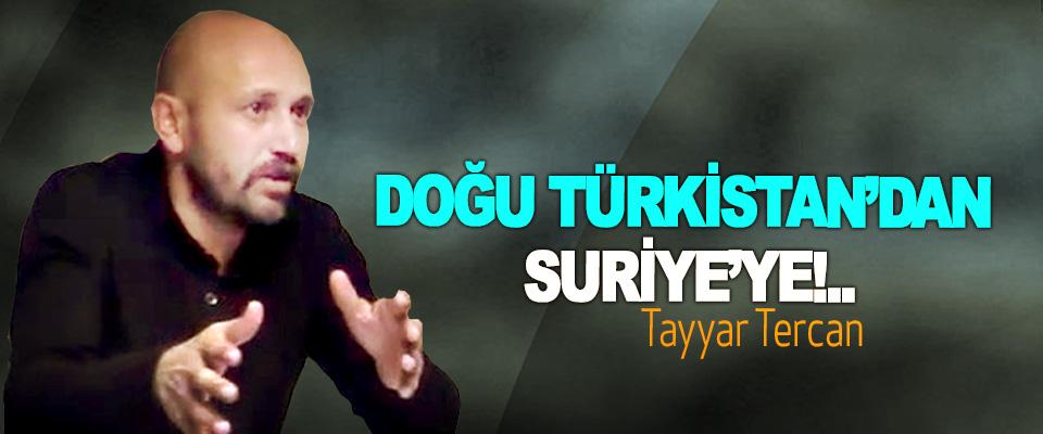 Doğu Türkistan'dan Suriye'ye!..