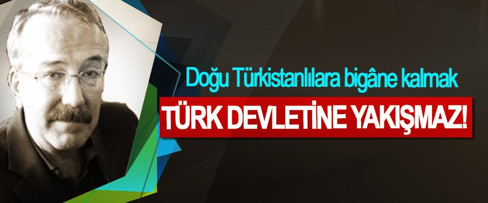 Doğu Türkistanlılara bigâne kalmak Türk Devletine Yakışmaz!