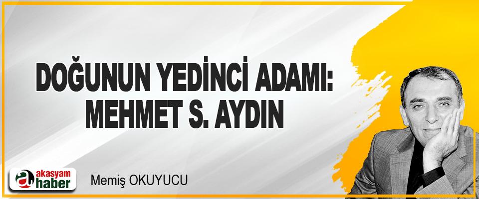 Doğunun Yedinci Adami: Mehmet S. Aydin