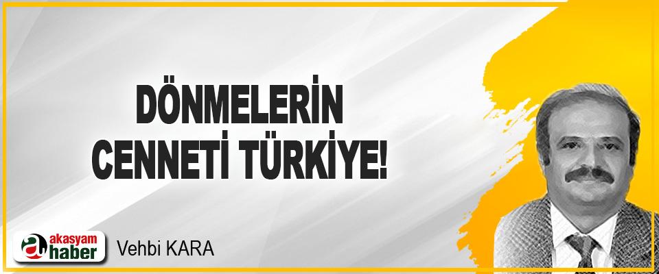 Dönmelerin Cenneti Türkiye!