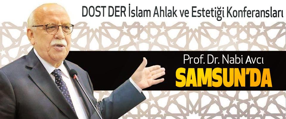 DOST DER İslam Ahlak ve Estetiği Konferansları Prof. Dr. Nabi avcı Samsun'da!