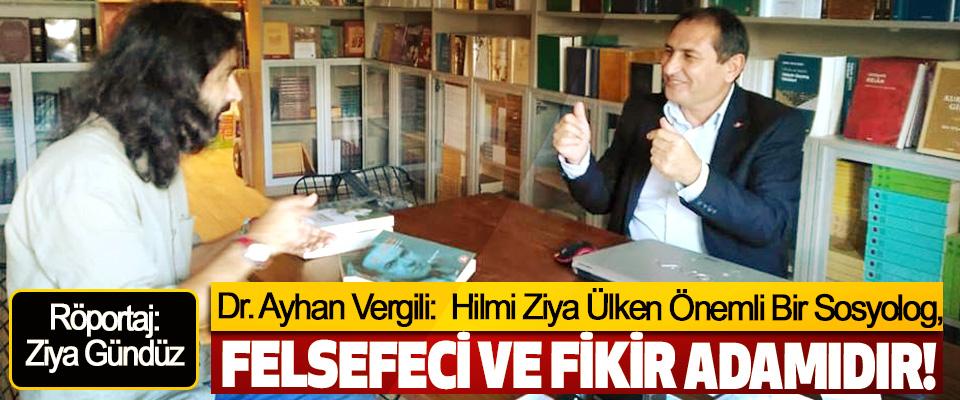 Dr. Ayhan Vergili:  Hilmi Ziya Ülken Önemli Bir Sosyolog, felsefeci ve fikir adamıdır!