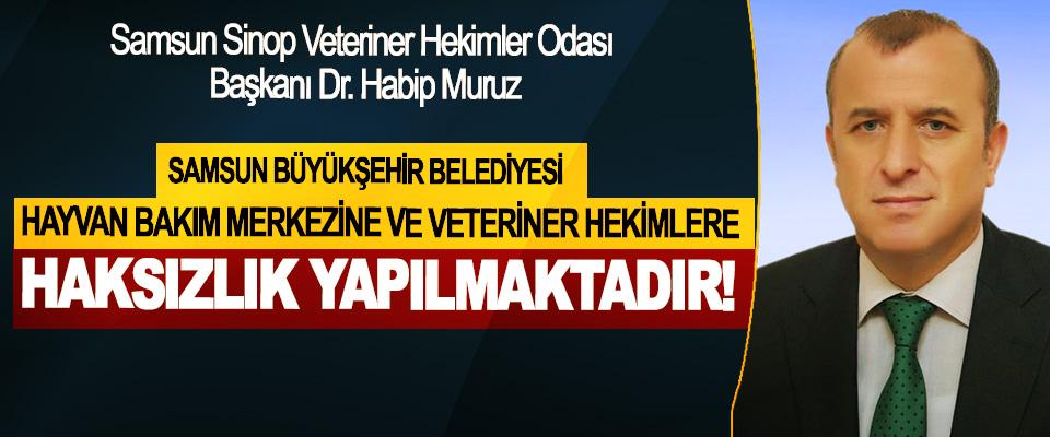 Dr.Habip Muruz: Samsun büyükşehir belediyesi hayvan bakım merkezine ve veteriner hekimlere haksızlik yapılmaktadır!