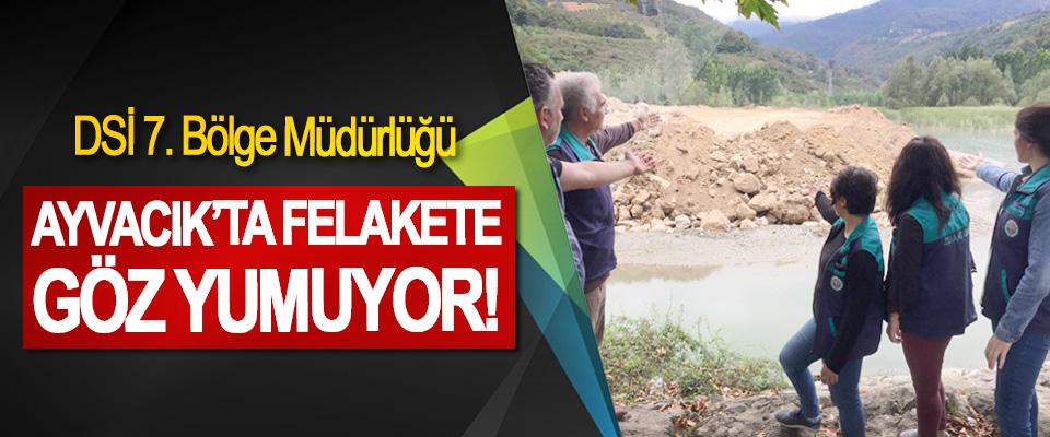 DSİ 7. Bölge Müdürlüğü Ayvacık'ta felakete göz yumuyor!