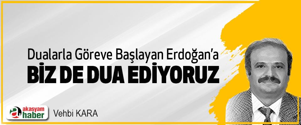 Dualarla Göreve Başlayan Erdoğan'a Biz de Dua Ediyoruz
