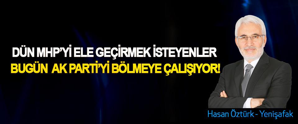 Dün MHP'yi ele geçirmek isteyenler Bugün Ak Parti'yi bölmeye çalışıyor!