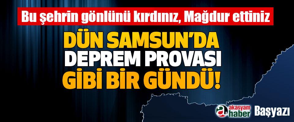 Dün Samsun'da deprem provası gibi bir gündü!