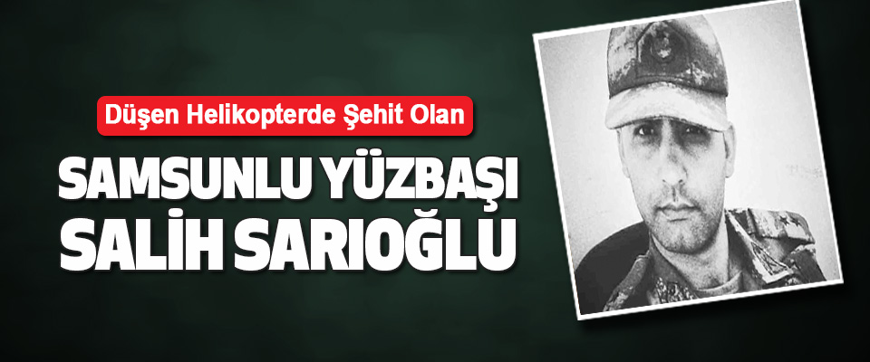 Düşen Helikopterde Şehit Olan Samsunlu Yüzbaşı Salih Sarıoğlu