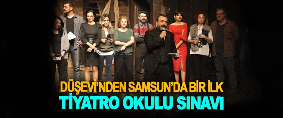 Düşevi'nden Samsun'da Bir İlk,Tiyatro Okulu Sınavı