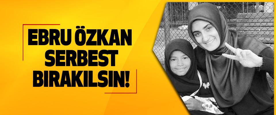 Ebru Özkan serbest bırakılsın!