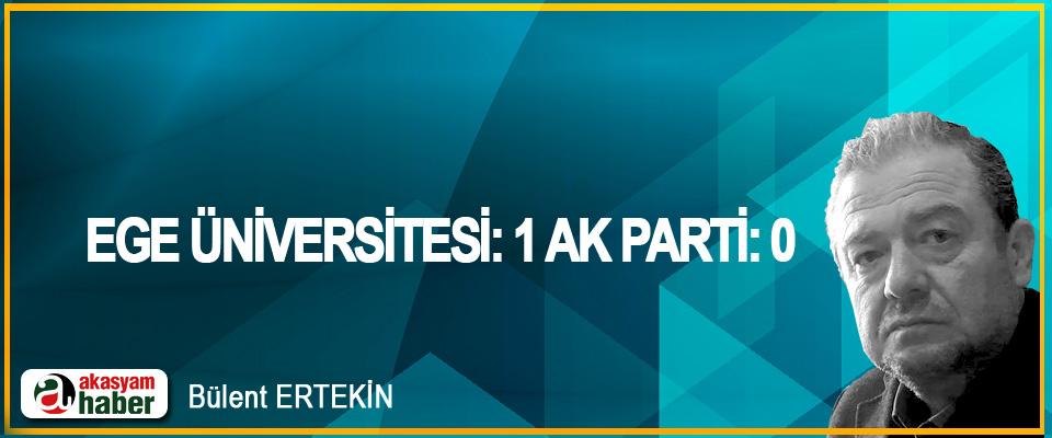 Ege üniversitesi: 1 Ak Parti: 0