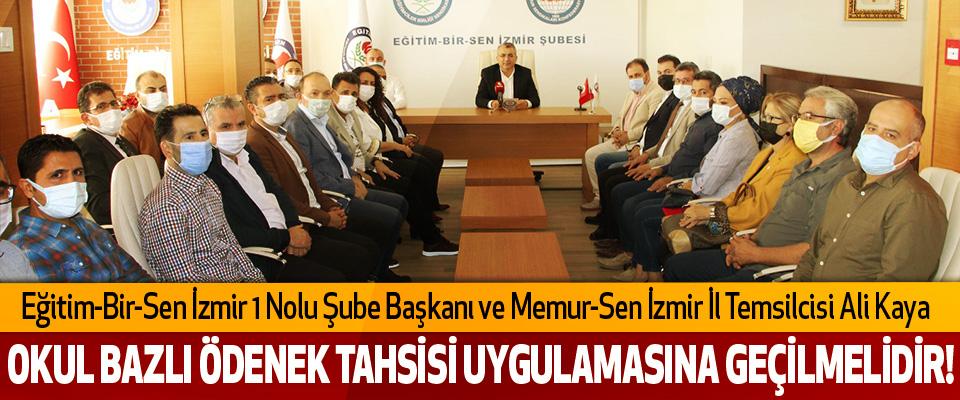 Eğitim-Bir-Sen İzmir 1 Nolu Şube Başkanı ve Memur-Sen İzmir İl Temsilcisi Ali Kaya  Okul bazlı ödenek tahsisi uygulamasına geçilmelidir!