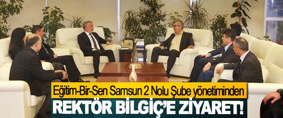 Eğitim-Bir-Sen Samsun 2 Nolu Şube yönetiminden Rektör Bilgiç'e ziyaret!
