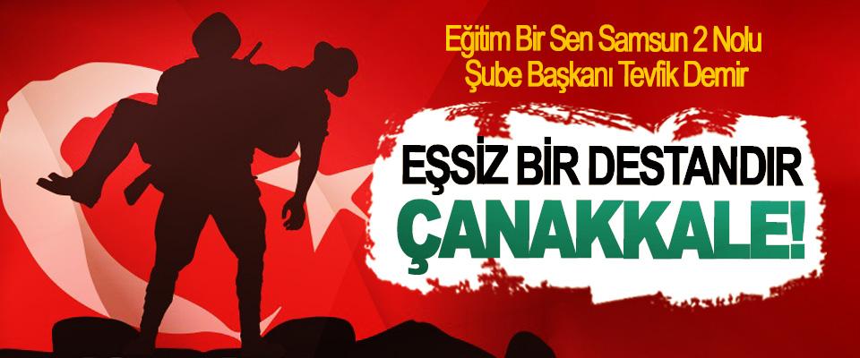 Eğitim Bir Sen Samsun 2 Nolu Şube Başkanı Tevfik Demir; Eşsiz bir destandır Çanakkale!