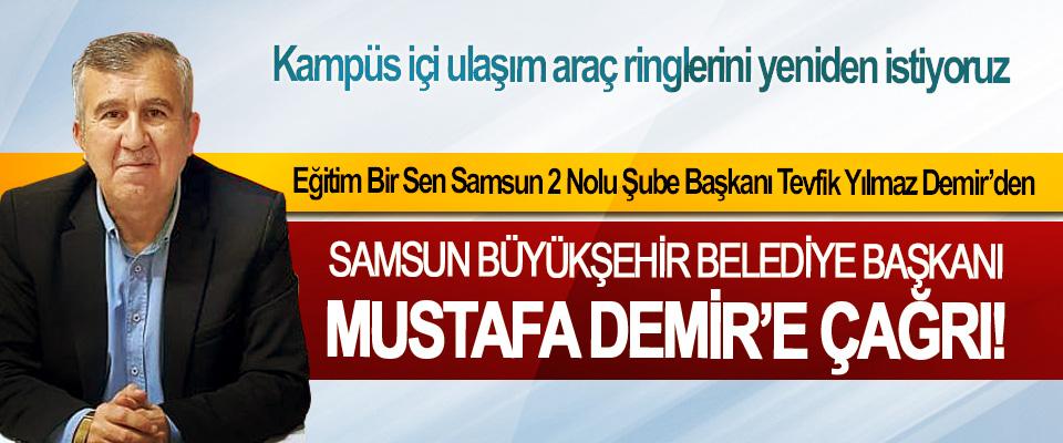 Eğitim Bir Sen Samsun 2 Nolu Şube Başkanı Tevfik Yılmaz Demir'den Samsun Büyükşehir Belediye Başkanı Mustafa Demir'e çağrı!