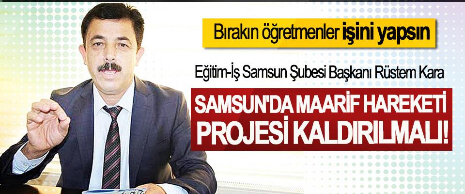 Eğitim-İş Samsun Şubesi Başkanı Rüstem Kara: Samsun'da maarif hareketi projesi kaldırılmalı!
