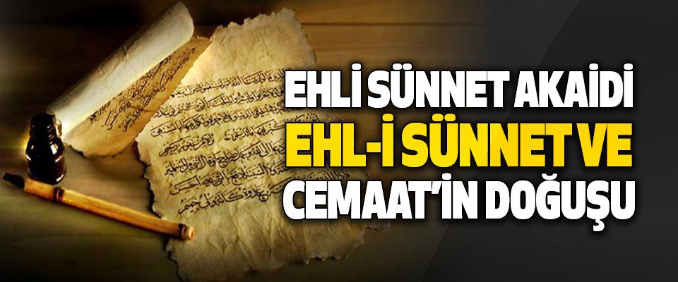 Ehli Sünnet Akaidi, Ehl-İ Sünnet ve Cemaat'in Doğuşu