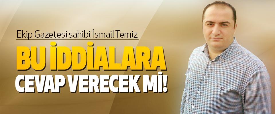 Ekip Gazetesi sahibi İsmail Temiz Bu iddialara cevep verecek mi!