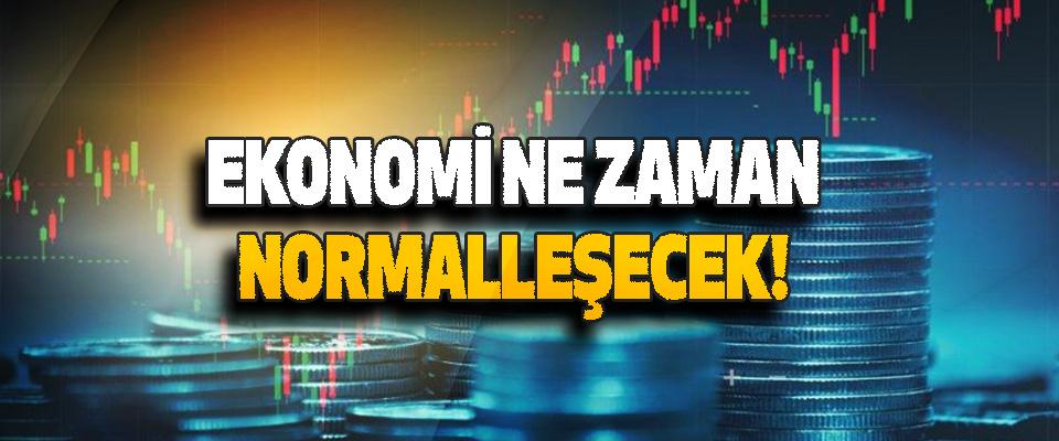 Ekonomi Ne Zaman Normalleşecek!