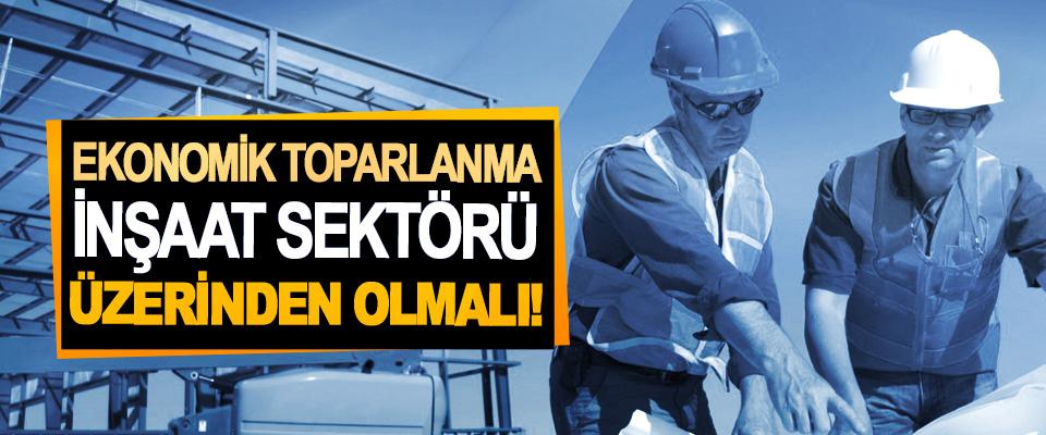 Ekonomik toparlanma inşaat sektörü üzerinden olmalı!