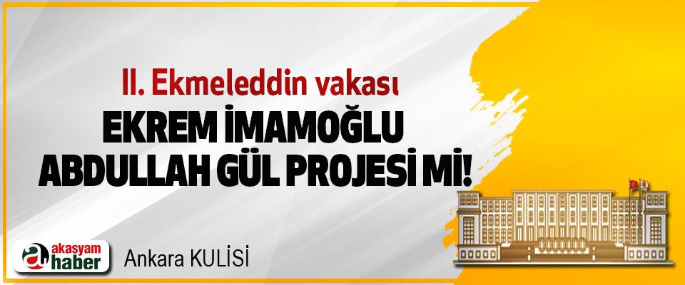 Ekrem İmamoğlu Abdullah Gül projesi mi!