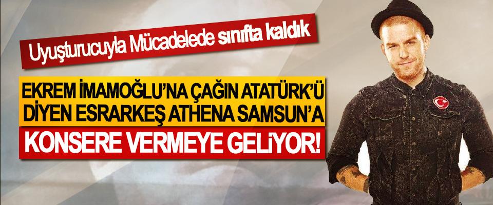 Ekrem İmamoğlu'na çağın Atatürk'ü diyen esrarkeş Athena Samsun'a konsere vermeye geliyor!