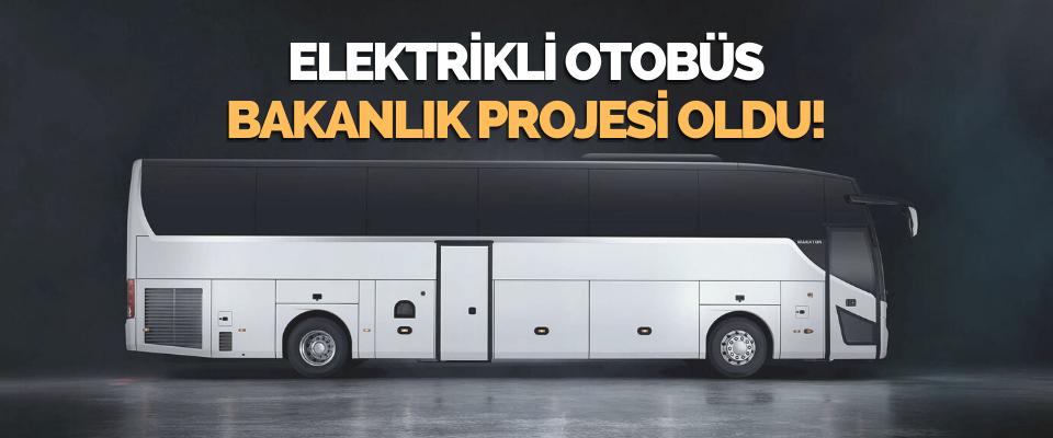 Elektrikli Otobüs Bakanlık Projesi Oldu!