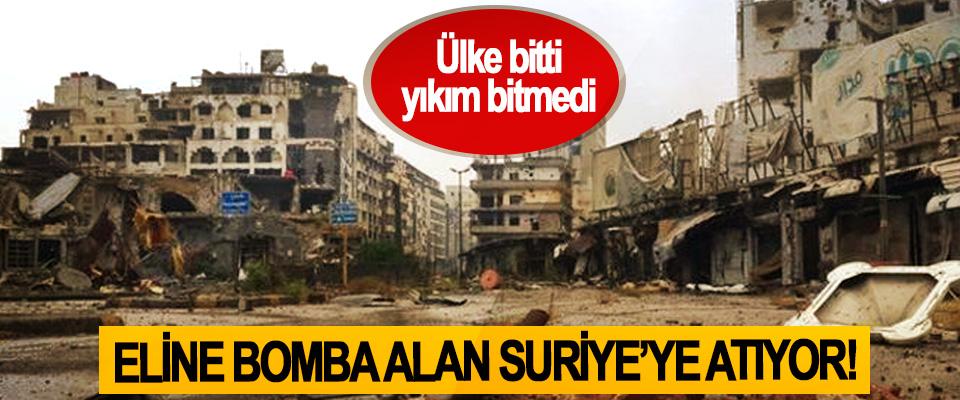 Eline bomba alan Suriye'ye atıyor!