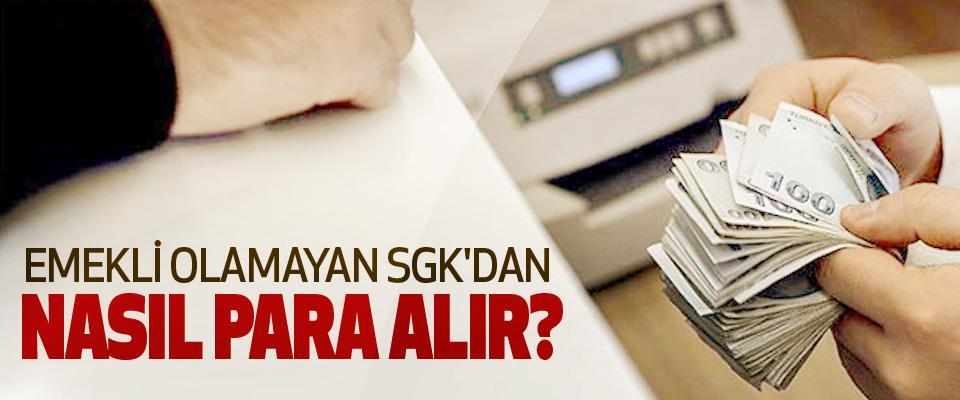 Emekli Olamayan SGK'dan Nasıl Para Alır?
